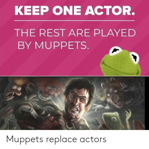 The Muppets, Actors, and Replace: Muppets replace actors