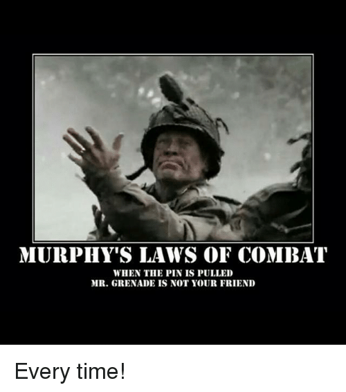 murphys laws of combat There's a page missing and i've noticed a few repeats from my first post of  murphy's laws of combat along with quite a few new ones enjoy.