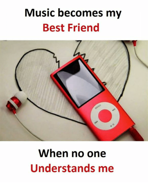Best Friend, Friends, and Music: Music becomes my  Best Friend  When no one  Understands me