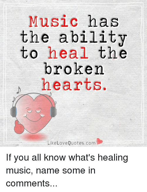 Healing Love Quotes Fascinating Music Has The Ability To Heal The Broken Hearts Like Love