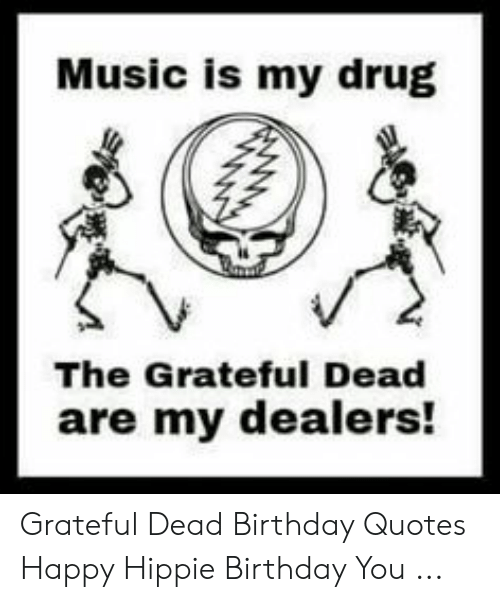 Music Is My Drug The Grateful Dead Are My Dealers Grateful Dead
