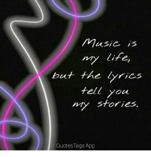 Music Is My Life But The Lyrics Tell You My Stories Quotes Tags App