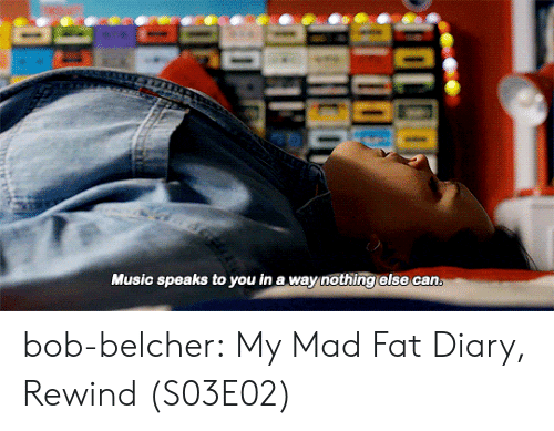 Music, Tumblr, and Blog: Music speaks to you in a way nothing else can bob-belcher:  My Mad Fat Diary, Rewind (S03E02)