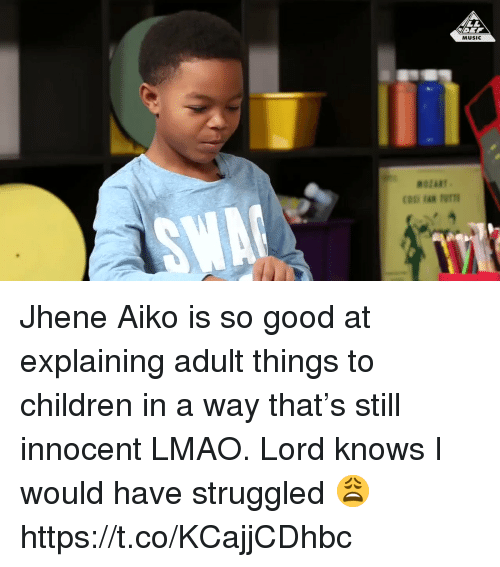me.me: MUSIC  ST Jhene Aiko is so good at explaining adult things to children in a way that's still innocent LMAO. Lord knows I would have struggled 😩 https://t.co/KCajjCDhbc