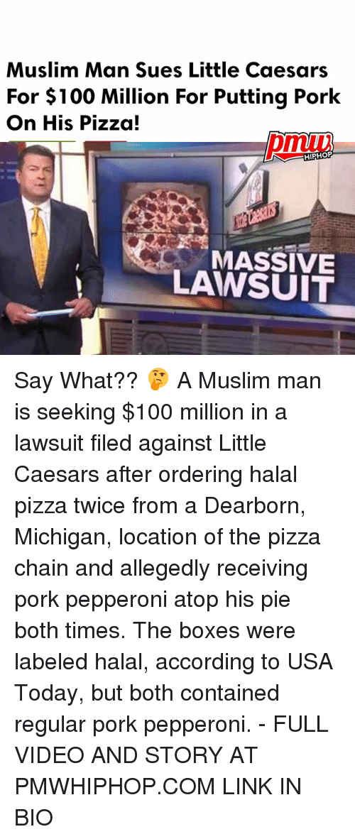 Anaconda, Little Caesars, and Memes: Muslim Man Sues Little Caesars  For $100 Million For Putting Pork  On His Pizza!  HIPHOP  MASSIVE  LAWSUIT Say What?? 🤔 A Muslim man is seeking $100 million in a lawsuit filed against Little Caesars after ordering halal pizza twice from a Dearborn, Michigan, location of the pizza chain and allegedly receiving pork pepperoni atop his pie both times. The boxes were labeled halal, according to USA Today, but both contained regular pork pepperoni. - FULL VIDEO AND STORY AT PMWHIPHOP.COM LINK IN BIO