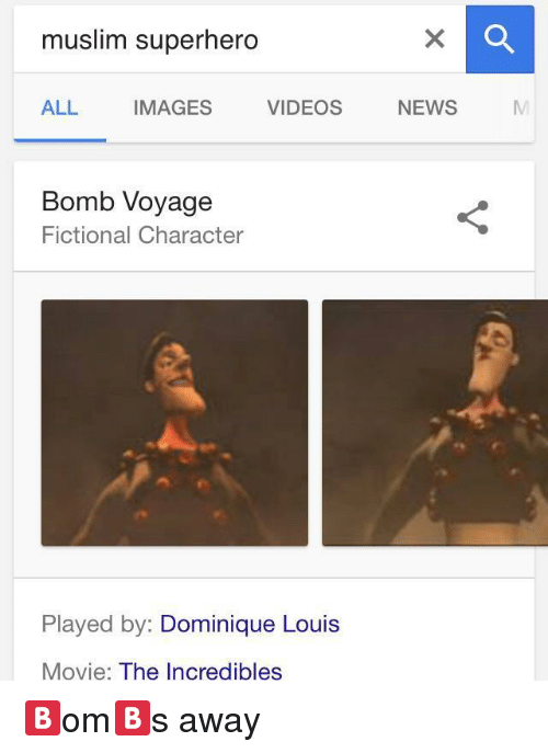 Muslim, News, and Superhero: muslim superhero  ALL IMAGES VIDEOS NEWS  MI  Bomb Voyage  Fictional Character  Played by: Dominique Louis  Movie: The Incredibles <p>🅱️om🅱️s away</p>