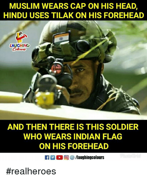 Head, Muslim, and Indian: MUSLIM WEARS CAP ON HIS HEAD,  HINDU USES TILAK ON HIS FOREHEAD  LAUGHING  AND THEN THERE IS THIS SOLDIER  WHO WEARS INDIAN FLAG  ON HIS FOREHEAD #realheroes