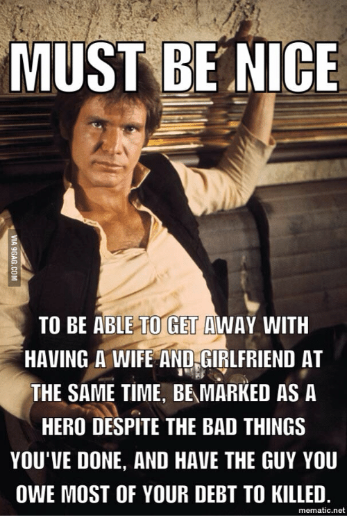 must be nice to be able to get away with 16233369 25 best han solo wife memes han memes, be nice memes