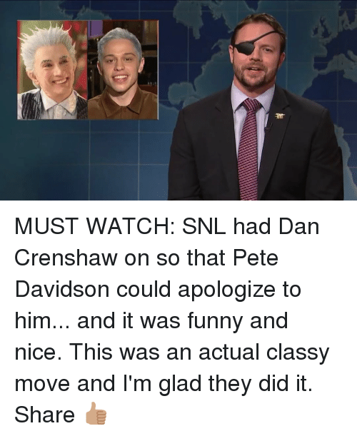 Funny, Memes, and Snl: MUST WATCH: SNL had Dan Crenshaw on so that Pete Davidson could apologize to him... and it was funny and nice. This was an actual classy move and I'm glad they did it. Share 👍🏽