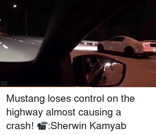 Memes Control And Mustang Loses On The Highway Almost Causing A