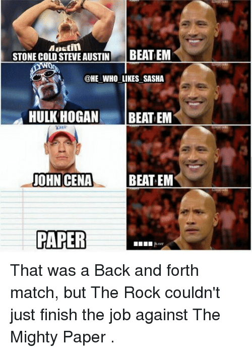 Hulk Hogan, John Cena, and Memes: Mustin  STONE COLD STEVE AUSTIN  BEATEM  @HE WHO LIKES SASHA  HULK HOGAN  BEAT EM  BEAT EM  JOHN CENA  PAPER That was a Back and forth match, but The Rock couldn't just finish the job against The Mighty Paper .