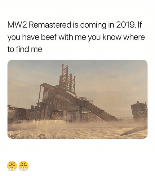 Beef, Funny, and Mw2: MW2 Remastered is coming in 2019. If  you have beef with me you know where  to find me 😤😤