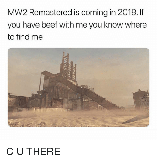 Beef, Dank, and 🤖: MW2 Remastered is coming in 2019. If  you have beef with me you know where  to find me C U THERE