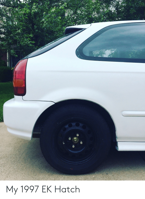 My 1997 EK Hatch | Hatch Meme on ME ME