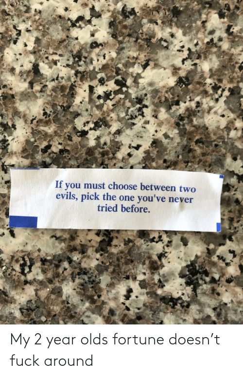 Year,  Around, and  My 2: My 2 year olds fortune doesn't fuck around