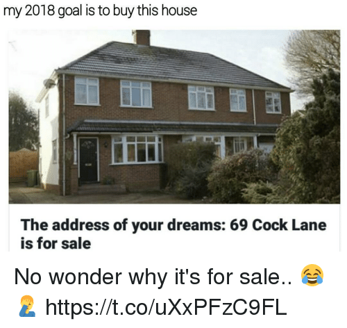 Goal, House, and Dreams: my 2018 goal is to buy this house  The address of your dreams: 69 Cock Lane  is for sale No wonder why it's for sale.. 😂🤦‍♂️ https://t.co/uXxPFzC9FL