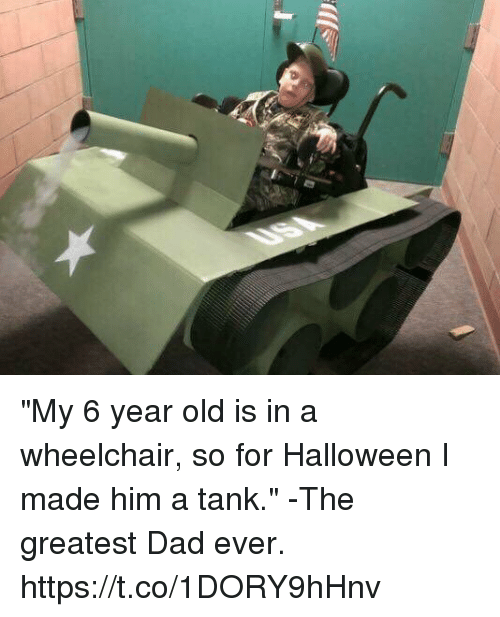 "Dad, Halloween, and Memes: ""My 6 year old is in a wheelchair, so for Halloween I made him a tank."" -The greatest Dad ever. https://t.co/1DORY9hHnv"