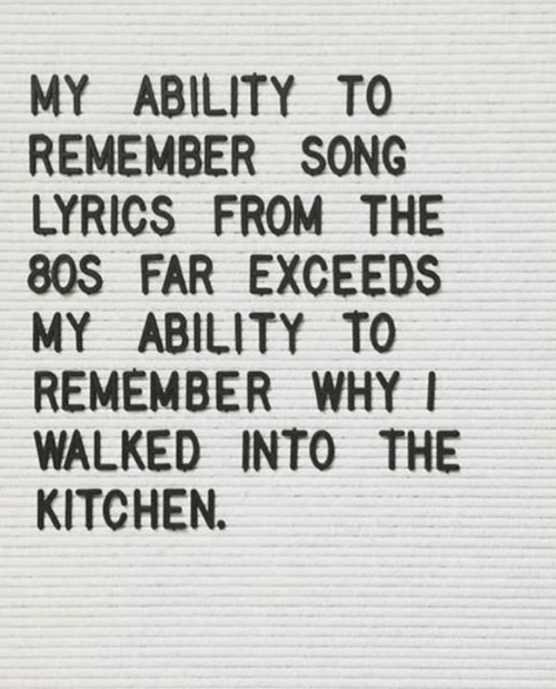 MY ABILITY TO REMEMBER SONG LYRICS FROM THE 80S FAR EXCEEDS