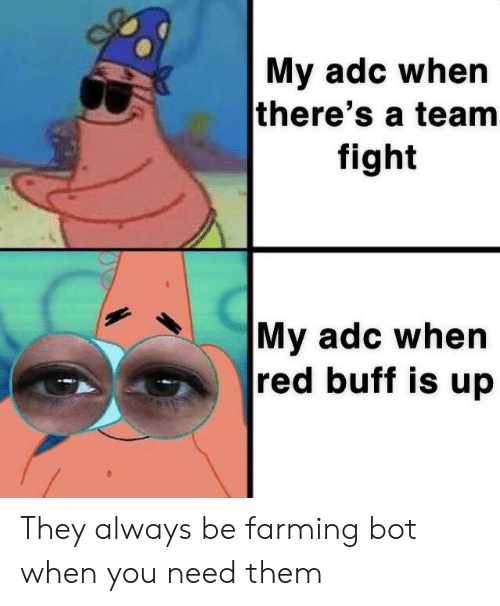 My Adc When There's a Teamm Fight My Adc When Red Buff Is Up