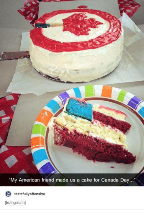 """Dank, 🤖, and Canada Day: """"My American friend made us a cake for Canada Day...""""  to  tastefully offensive  truthgoliath]"""