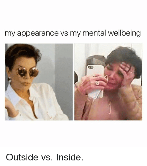 Kardashian, Celebrities, and Inside: my appearance vs my mental wellbeing Outside vs. Inside.