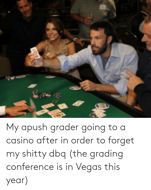 Las Vegas, Casino, and Apush: My apush grader going to a casino after in order to forget my shitty dbq (the grading conference is in Vegas this year)
