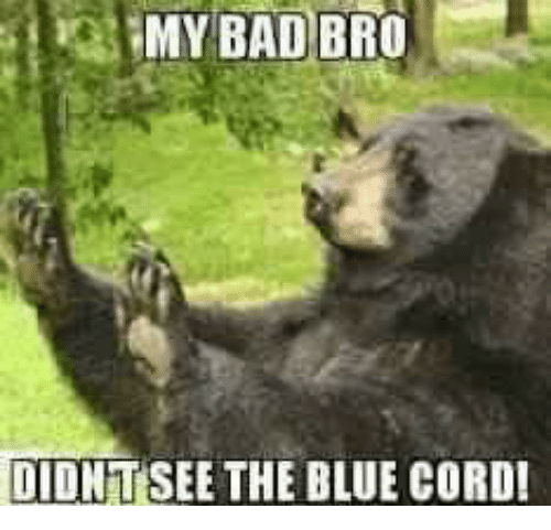 my bad bro didntsee the blue cord 4876748 my bad bro didntsee the blue cord! bad meme on me me