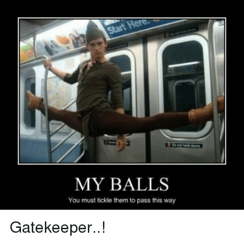 My Balls You Must Tickle Them To Pass This Way Gatekeeper Funny