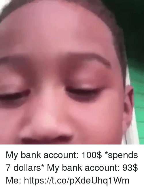 Anaconda, Funny, and Bank: My bank account: 100$ *spends 7 dollars* My bank account:  93$  Me: https://t.co/pXdeUhq1Wm