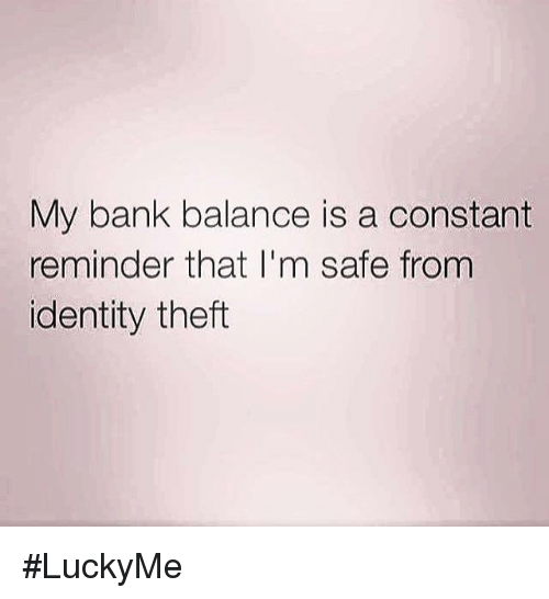 Dank, Bank, and Identity Theft: My bank balance is a constant  reminder that I'm safe from  identity theft #LuckyMe