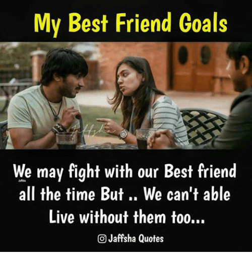 Quotes About Friendship Fights Brilliant My Best Friend Goals We May Fight With Our Best Friend All The