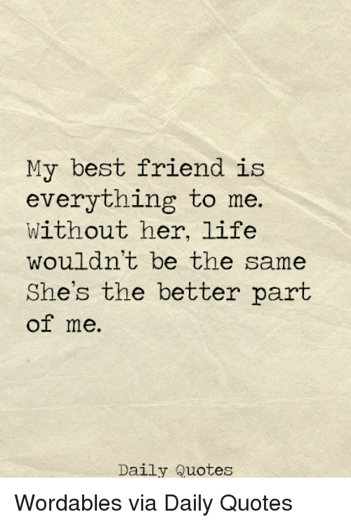 Best Friend, Life, And Best: My Best Friend Is Everything To Me.