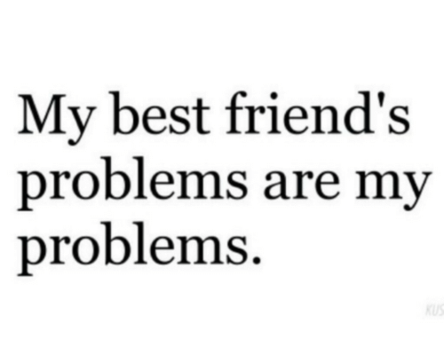 Friends, Best, and Best Friends: My best friend's  problems are my  problems  KUS
