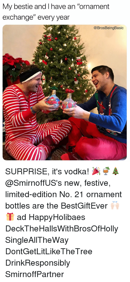 """Limited, Vodka, and Smirnoff: My bestie and I have an """"ornament  exchange"""" every year  @BrosBeingBasic  SMIRNOFF  Vouk SURPRISE, it's vodka! 🎉🍹🎄@SmirnoffUS's new, festive, limited-edition No. 21 ornament bottles are the BestGiftEver 🙌🏻🎁 ad HappyHolibaes DeckTheHallsWithBrosOfHolly SingleAllTheWay DontGetLitLikeTheTree DrinkResponsibly SmirnoffPartner"""