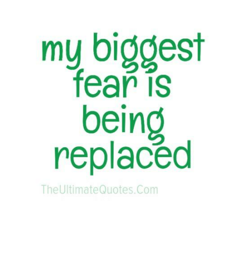My Biggest Fear Being Replaced The Ultimate Quotescom Meme On Meme