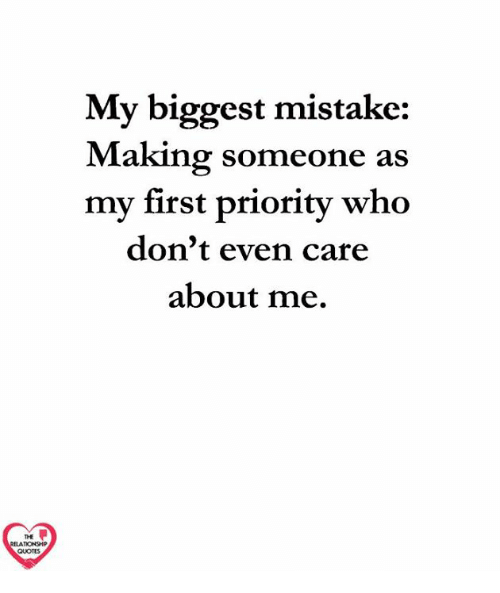 My Biggest Mistake Making Someone As My First Priority Who Dont