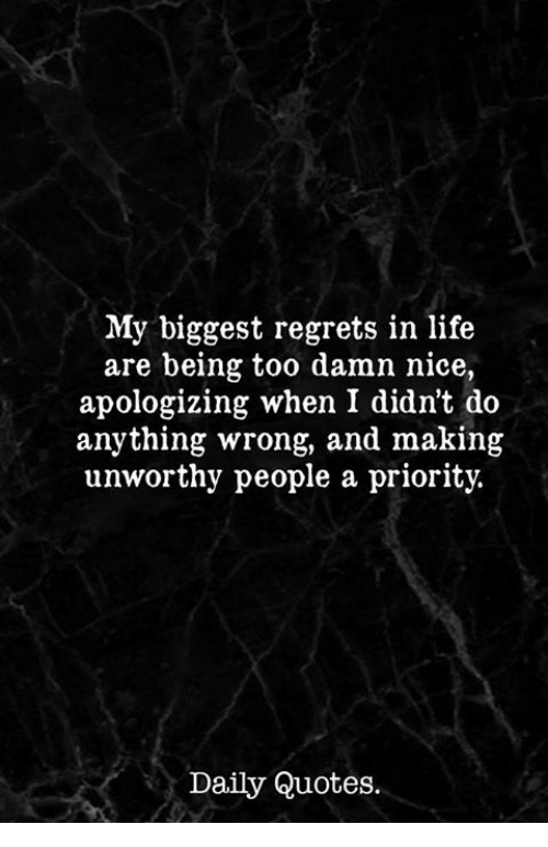 My Biggest Regrets In Life Are Being Too Damn Nice Apologizing When