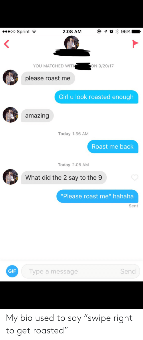 """Bio, Used, and Get: My bio used to say """"swipe right to get roasted"""""""