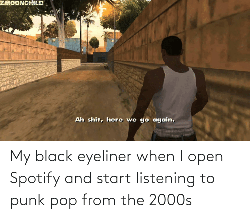 Pop, Spotify, and Black: My black eyeliner when I open Spotify and start listening to punk pop from the 2000s