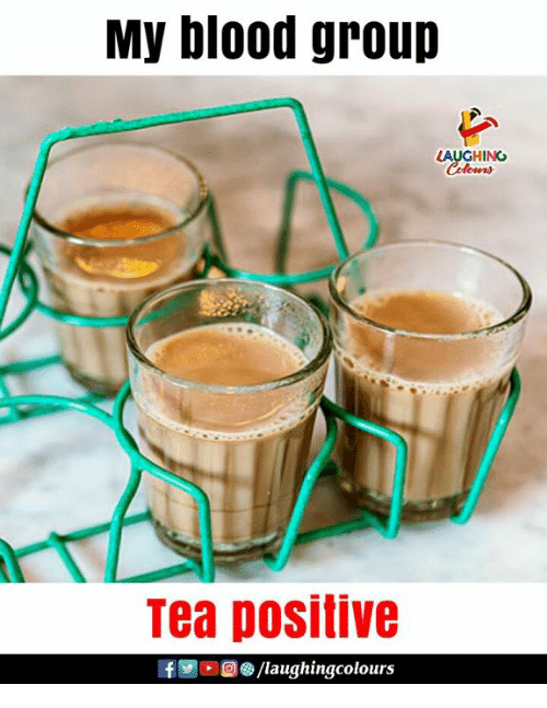 Indianpeoplefacebook, Blood, and Tea: My blood group  LAUGHING  Tea positive  f/laughingcolours
