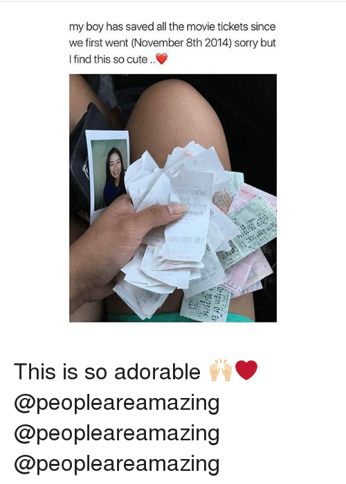 Cute, Memes, and Sorry: my boy has saved all the movie tickets since  we first went (November 8th 2014) sorry but  I find this so cute .  ud 15 This is so adorable 🙌🏼❤️ @peopleareamazing @peopleareamazing @peopleareamazing