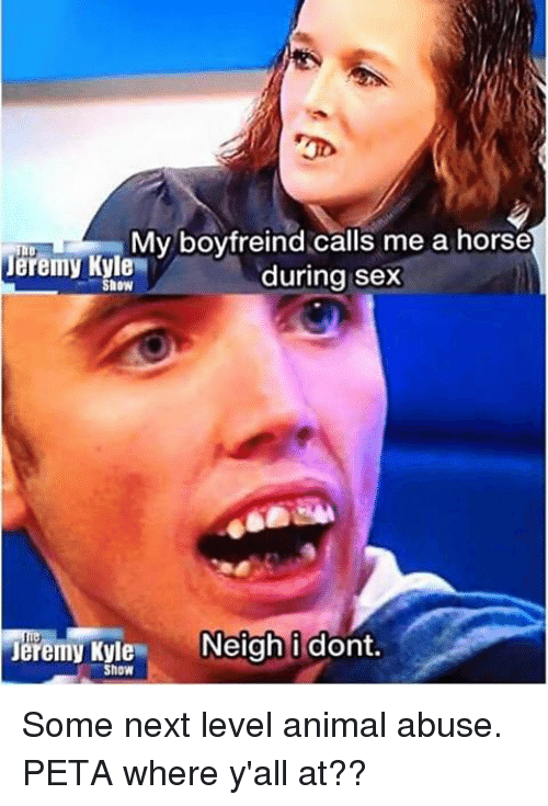 my boyfreind calls me a horse jeremy kyle during sex 6587665 my boyfreind calls me a horse jeremy kyle during sex show jeremy