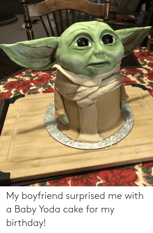 My Boyfriend Surprised Me With A Baby Yoda Cake For My Birthday Birthday Meme On Me Me