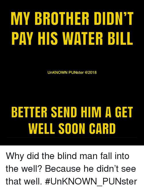MY BROTHER DIDN'T PAY HIS WATER BILL UnKNOWN PUNster BETTER SEND HIM