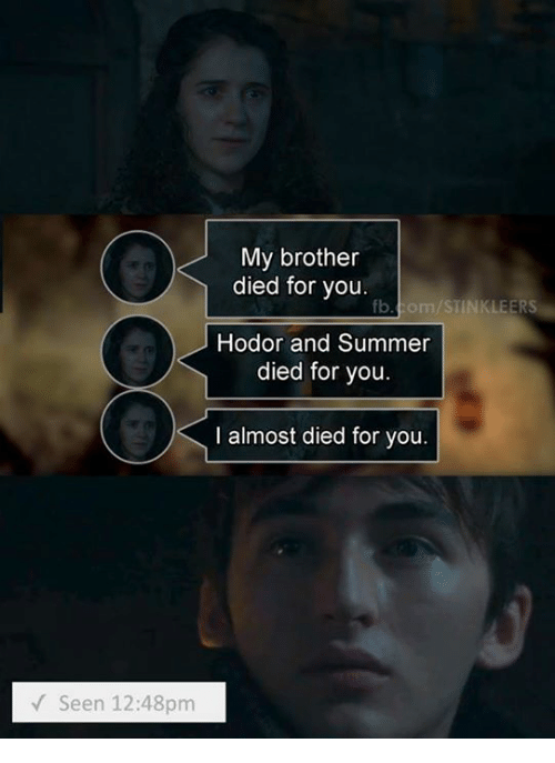 Memes, Summer, and Hodor: My brother  died for you.  b.com/STINKLEERS  Hodor and Summer  died for you  I almost died for you.  Seen 12:48pm