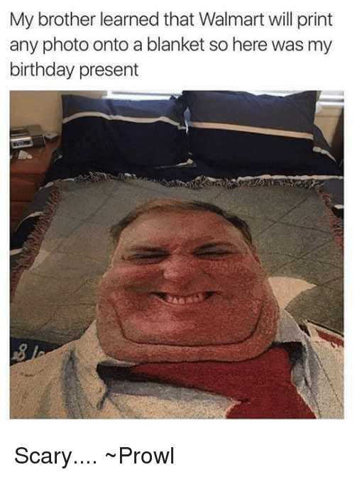 Birthday Memes And Walmart My Brother Learned That Will Print Any Photo