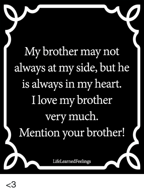 love memes and heart my brother may not always at my side