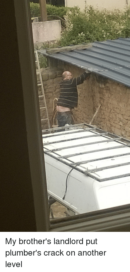 My Brothers Landlord Put Plumbers Crack On Another Level Funny