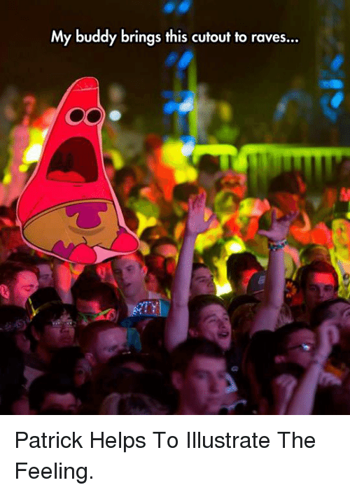 Raves Near Me >> My Buddy Brings This Cutout To Raves P Patrick Helps To Illustrate