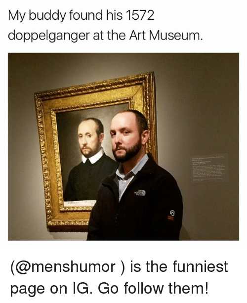 Doppelganger, Funny, and Meme: My buddy found his 1572  doppelganger at the Art Museum (@menshumor ) is the funniest page on IG. Go follow them!